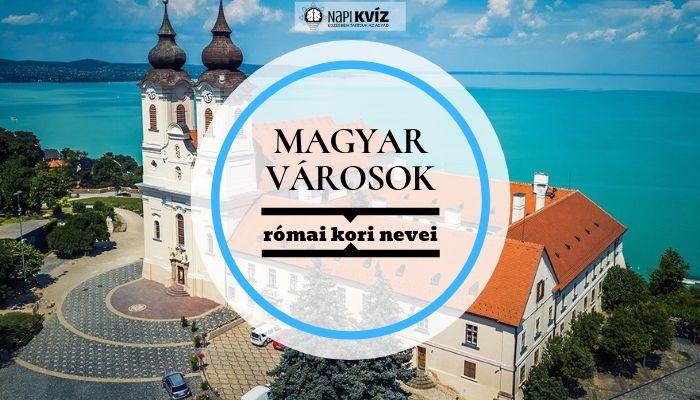 Nagy magyar városok római neve